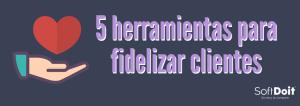 Imagen destacada - 5 Herramientas para fidelizar clientes